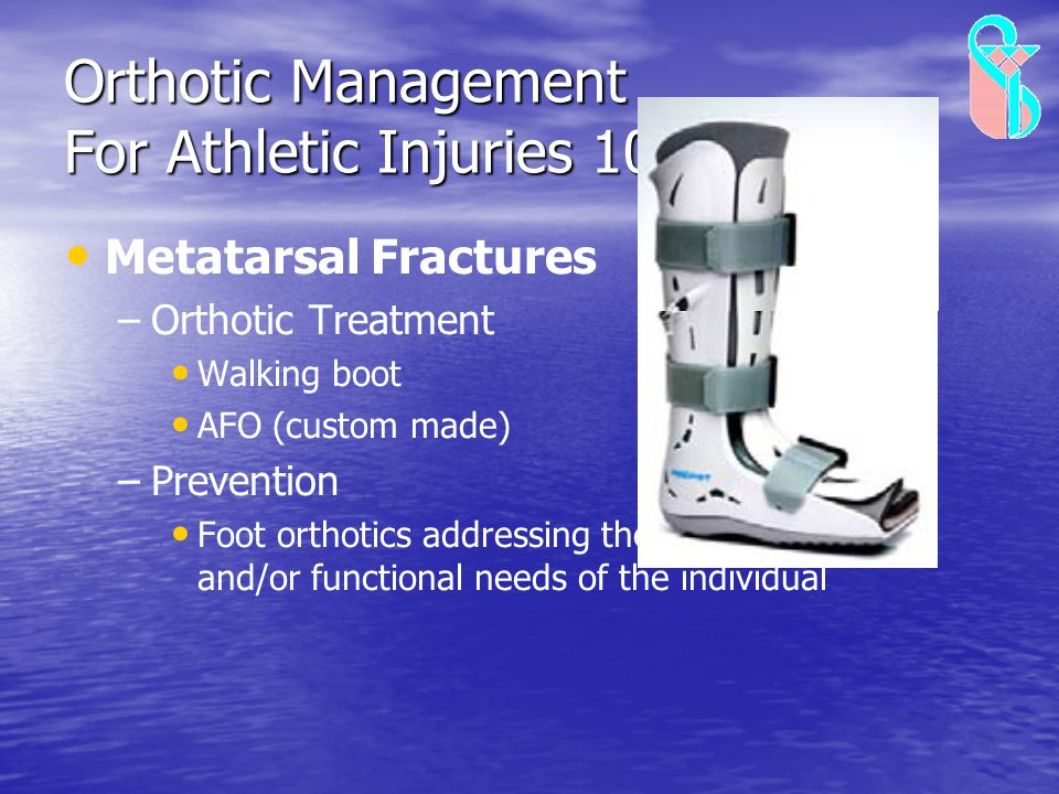 Orthotic Management For Athletic Injuries 10 Metatarsal Fractures – –Orthotic Treatment Walking boot AFO (custom made) – –Prevention Foot orthotics ad