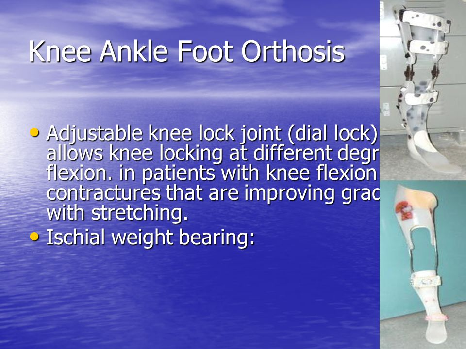 Knee Ankle Foot Orthosis Adjustable knee lock joint (dial lock): It allows knee locking at different degrees of flexion. in patients with knee flexion