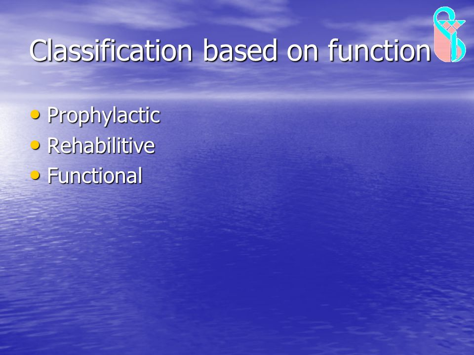 Classification based on function Prophylactic Prophylactic Rehabilitive Rehabilitive Functional Functional