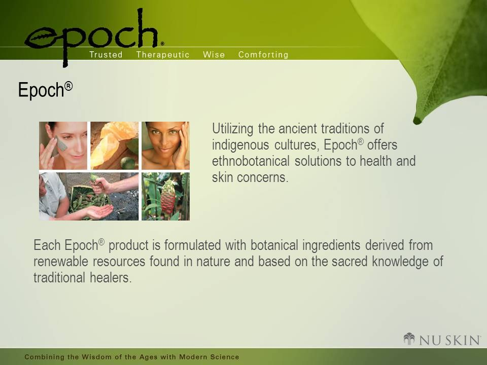Ehtnobotanicals Nu Skin partners with the world s foremost ethnobotanists (people who study the way native cultures use plants) to develop products that respond to specific skin care problems in a natural, comforting, and therapeutic way.