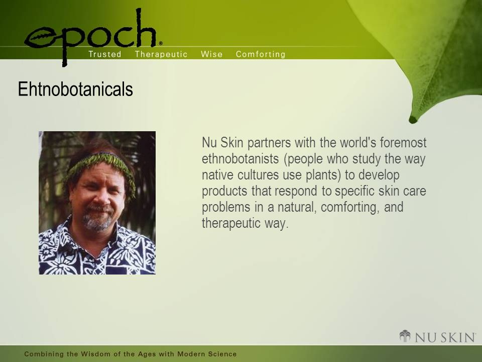 Ehtnobotanicals Nu Skin partners with the world's foremost ethnobotanists (people who study the way native cultures use plants) to develop products th
