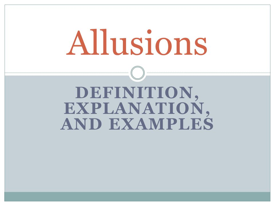 DEFINITION, EXPLANATION, AND EXAMPLES Allusions