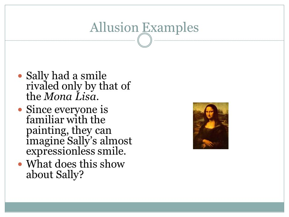 Allusion Example (Art to Film) The makers of the Scream movie ALLUDED TO Munch's work of art The Scream in order to instill fear.