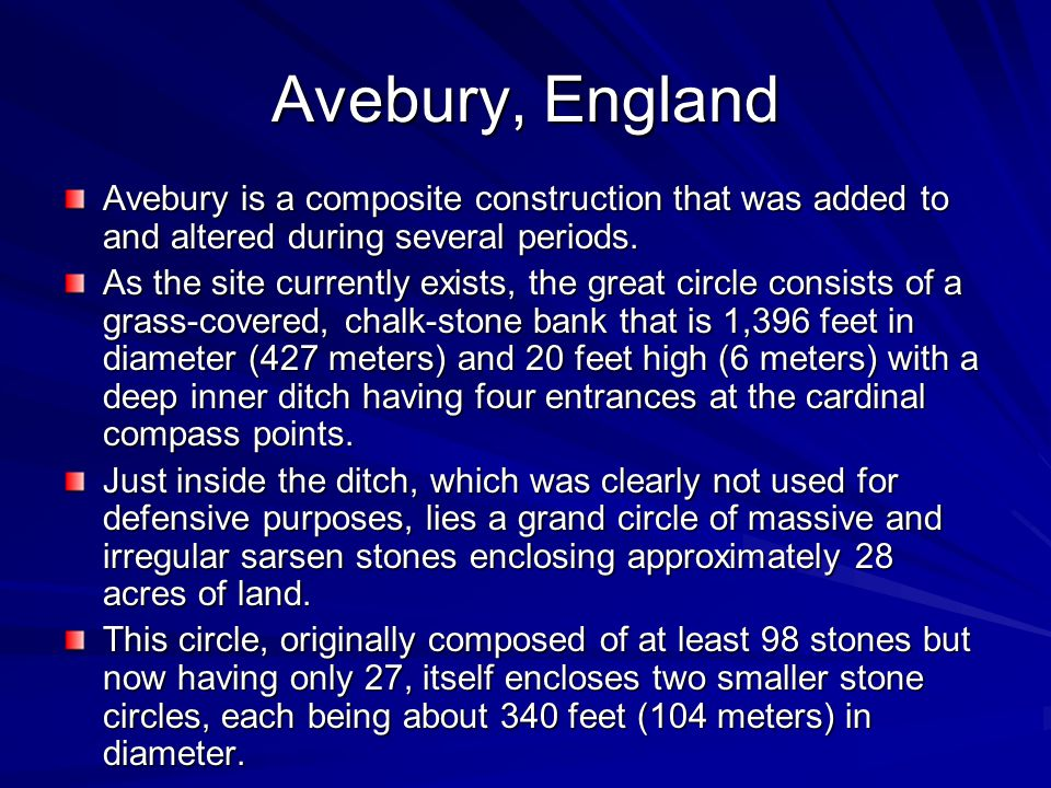 Avebury, England Avebury is a composite construction that was added to and altered during several periods.