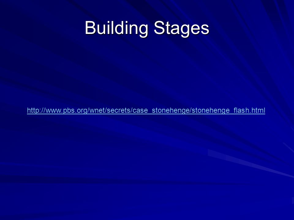 http://www.pbs.org/wnet/secrets/case_stonehenge/stonehenge_flash.html Building Stages