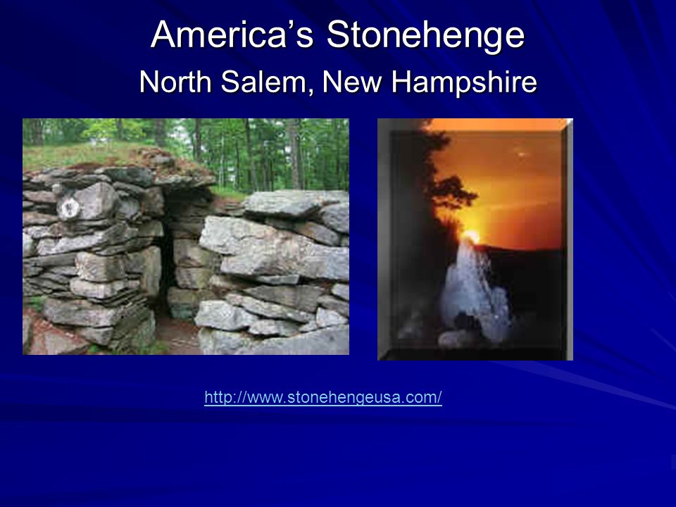 America's Stonehenge North Salem, New Hampshire http://www.stonehengeusa.com/