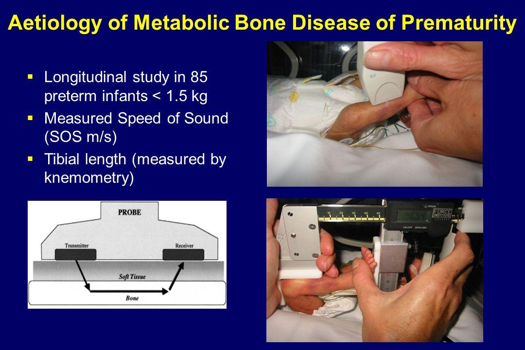 Aetiology of Metabolic Bone Disease of Prematurity  Longitudinal study in 85 preterm infants < 1.5 kg  Measured Speed of Sound (SOS m/s)  Tibial length (measured by knemometry)