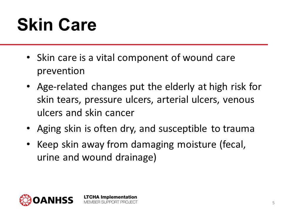 Skin Care Skin care is a vital component of wound care prevention Age-related changes put the elderly at high risk for skin tears, pressure ulcers, ar