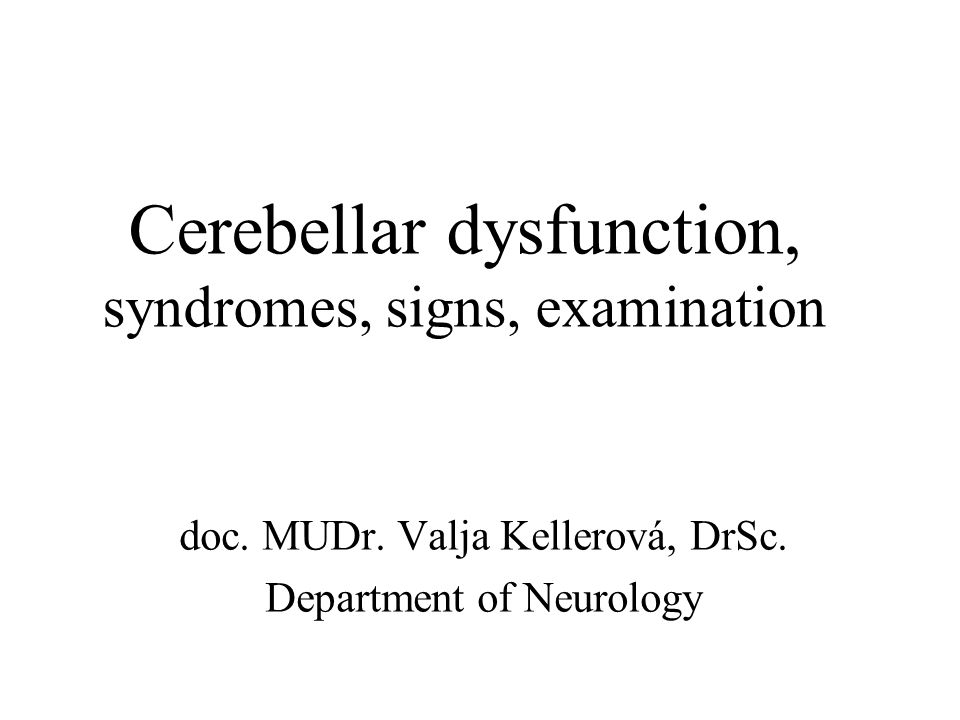 Cerebellar dysfunction, syndromes, signs, examination doc.