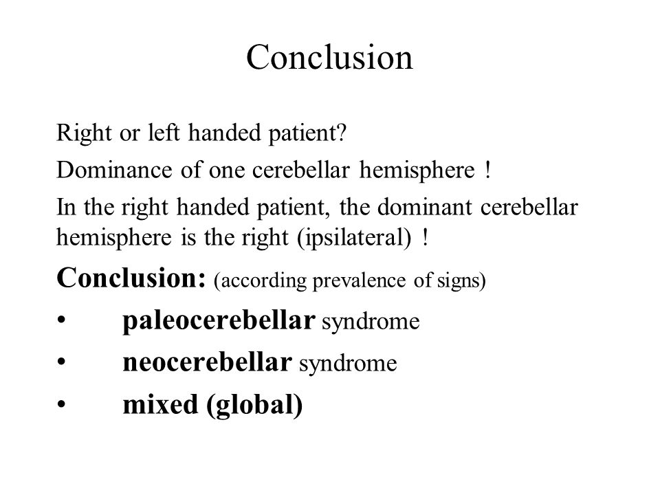 Conclusion Right or left handed patient. Dominance of one cerebellar hemisphere .