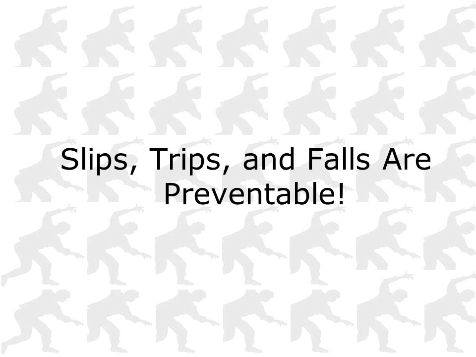Slips, Trips, and Falls Are Preventable!