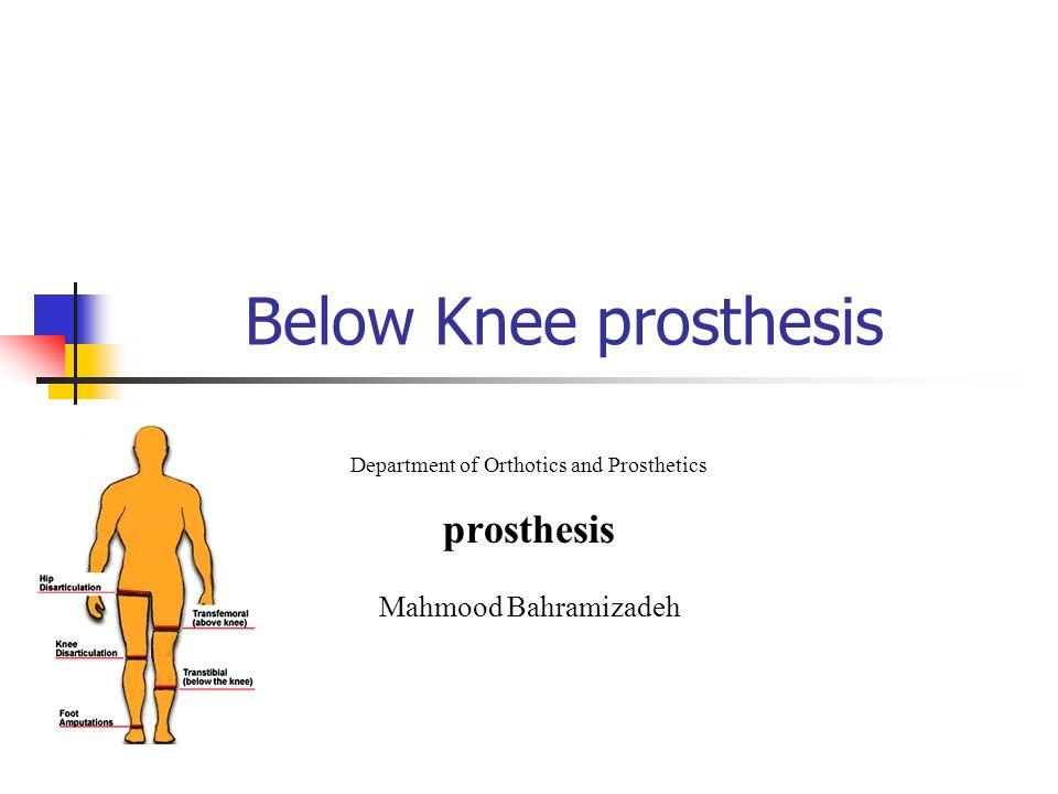 Below Knee prosthesis Department of Orthotics and Prosthetics prosthesis Mahmood Bahramizadeh