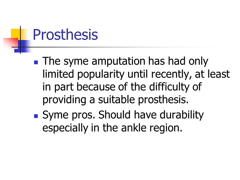 Prosthesis The syme amputation has had only limited popularity until recently, at least in part because of the difficulty of providing a suitable pros