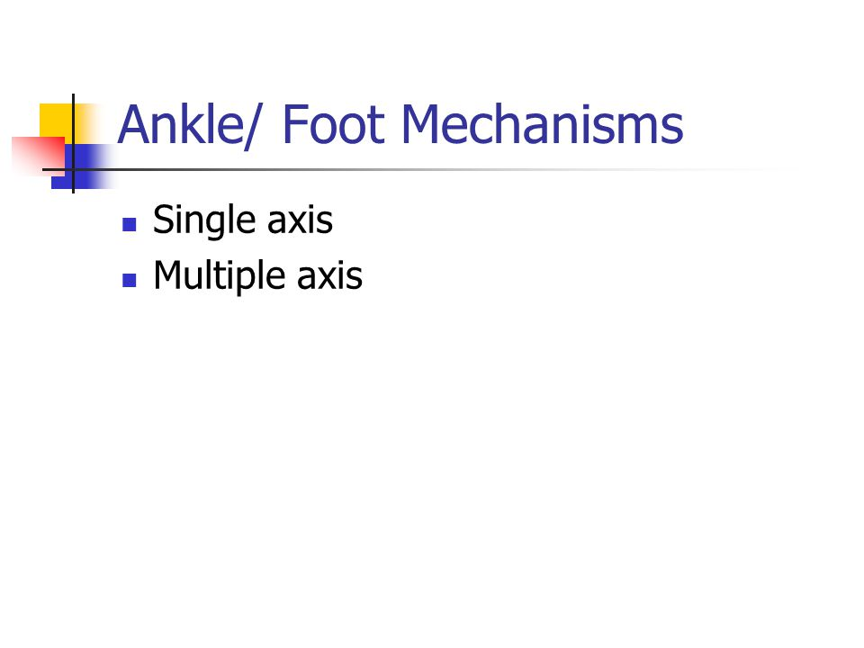 Ankle/ Foot Mechanisms Single axis Multiple axis