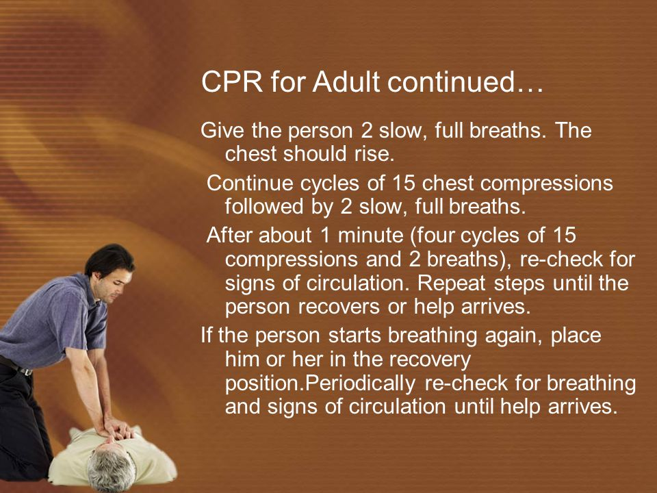 CPR for Adult continued… Perform chest compressions: Place the heel of one hand on the breastbone right between the nipples. Place the heel of your ot