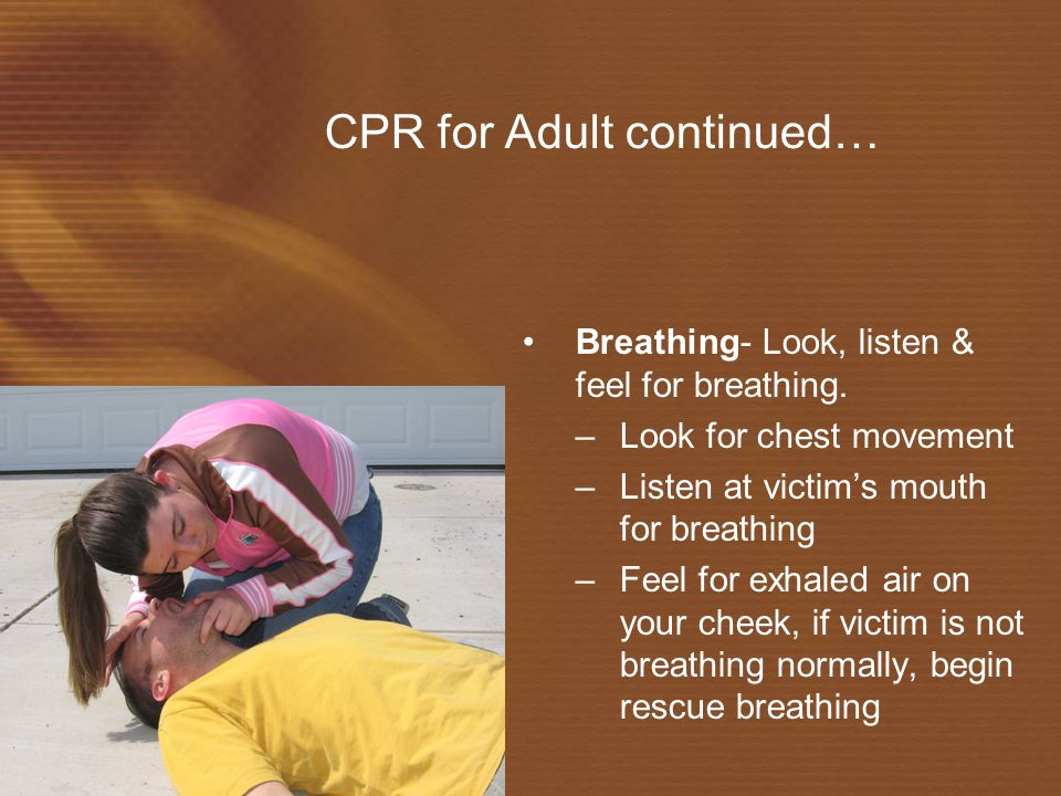 CPR for Adult continued… Airway- look inside victim's mouth, remove anything that you see blocking the airway. Open the airway- gently tilt the head b