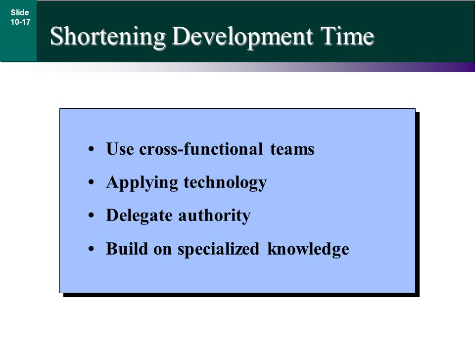 Use cross-functional teams Applying technology Delegate authority Build on specialized knowledge Shortening Development Time Slide 10-17