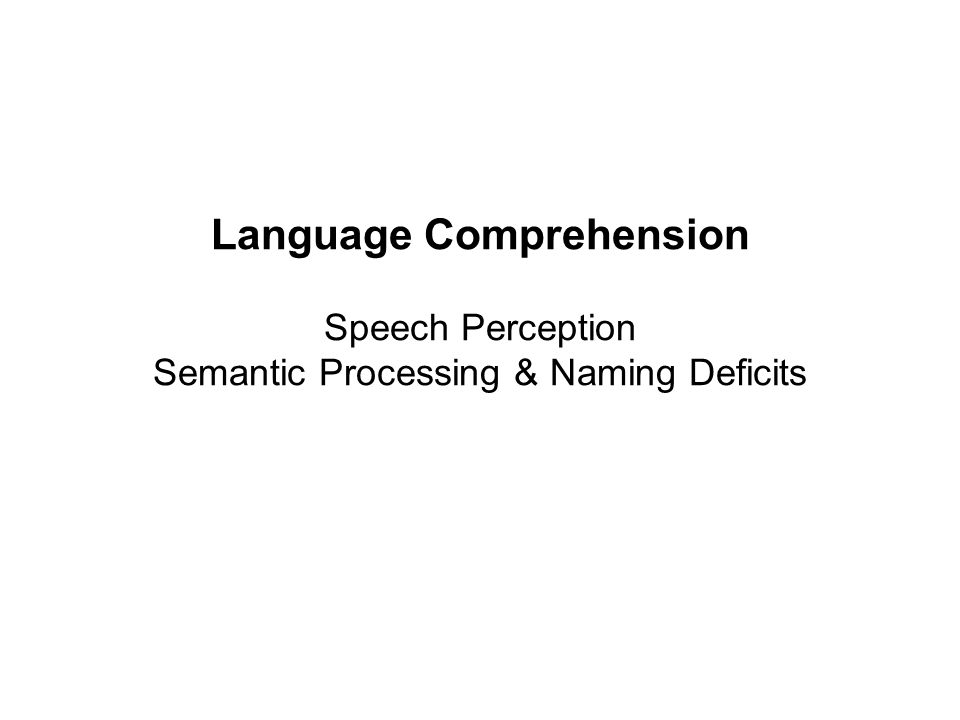 Language Comprehension Speech Perception Semantic Processing & Naming Deficits