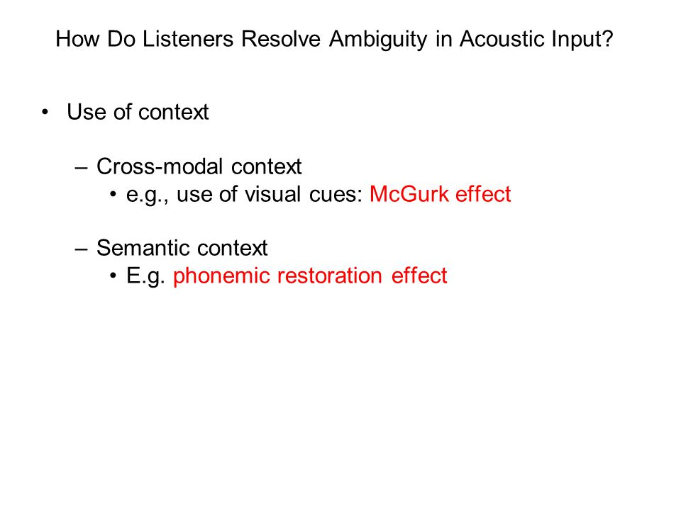 How Do Listeners Resolve Ambiguity in Acoustic Input.