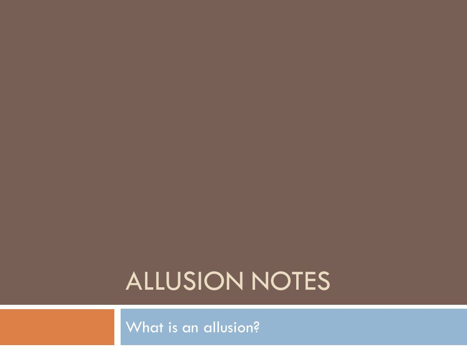 ALLUSION NOTES What is an allusion?