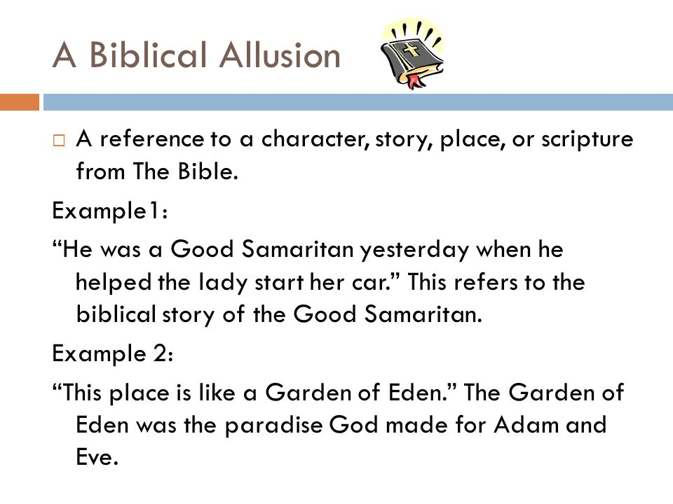 A Biblical Allusion  A reference to a character, story, place, or scripture from The Bible.