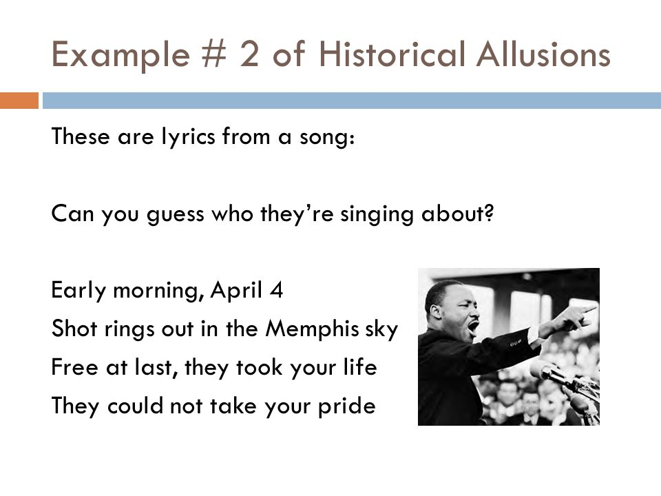 Example # 2 of Historical Allusions These are lyrics from a song: Can you guess who they're singing about.