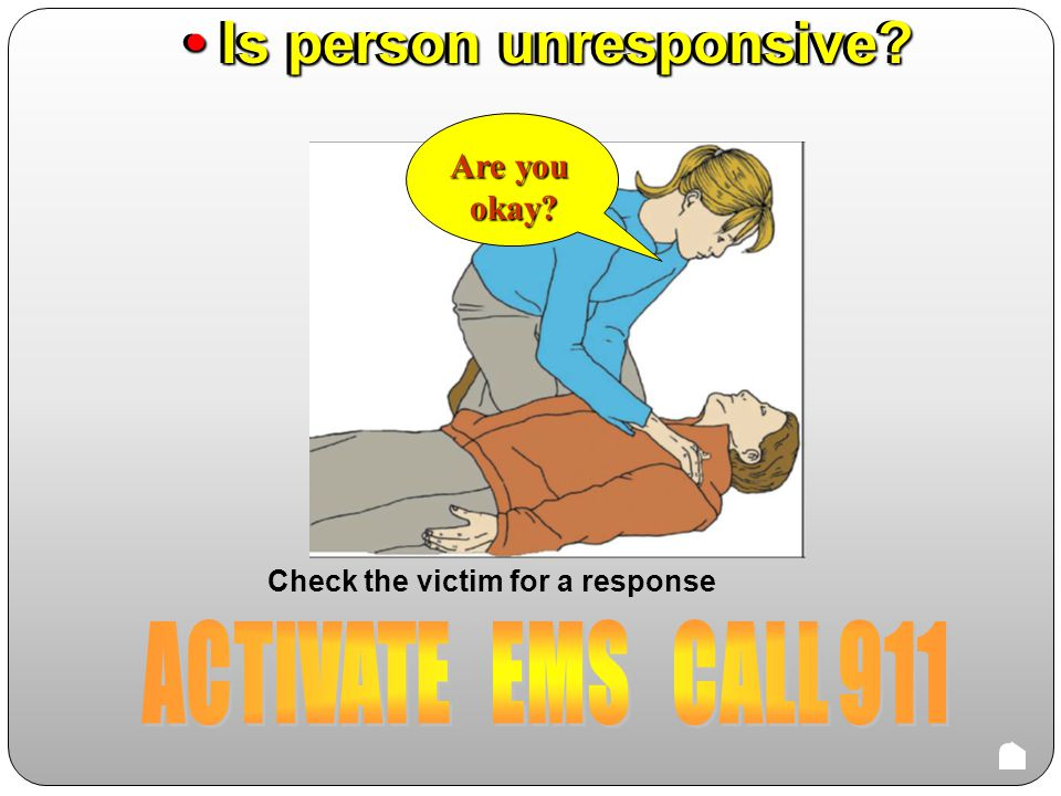 Steps for Adult CPR Check the scene for safety Make sure there is nothing around that will cause you harm before approaching the victim. (gas, fallen