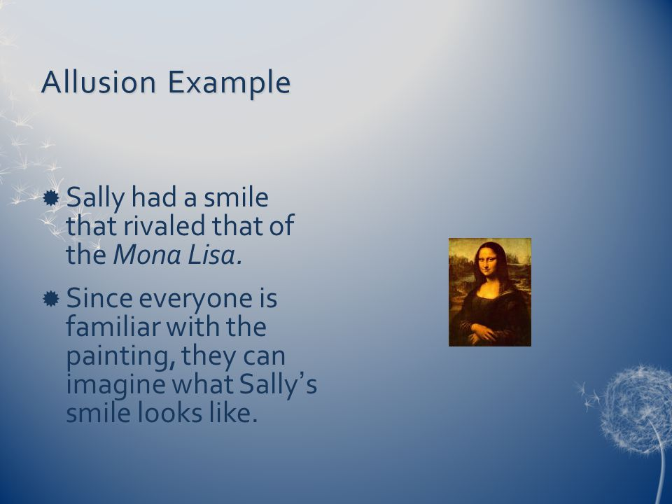 Allusion Example  Sally had a smile that rivaled that of the Mona Lisa.