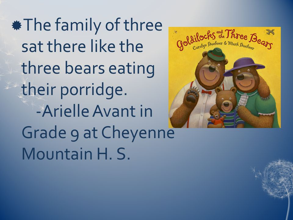  The family of three sat there like the three bears eating their porridge.