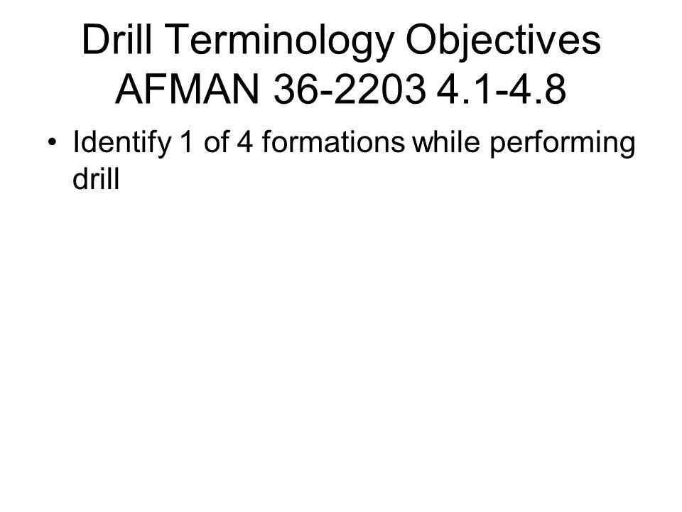 Drill Terminology Objectives AFMAN 36-2203 4.1-4.8 Identify 1 of 4 formations while performing drill
