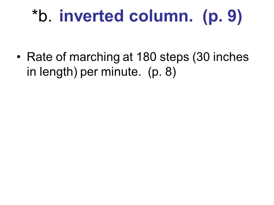*b.inverted column. (p. 9) Rate of marching at 180 steps (30 inches in length) per minute. (p. 8)