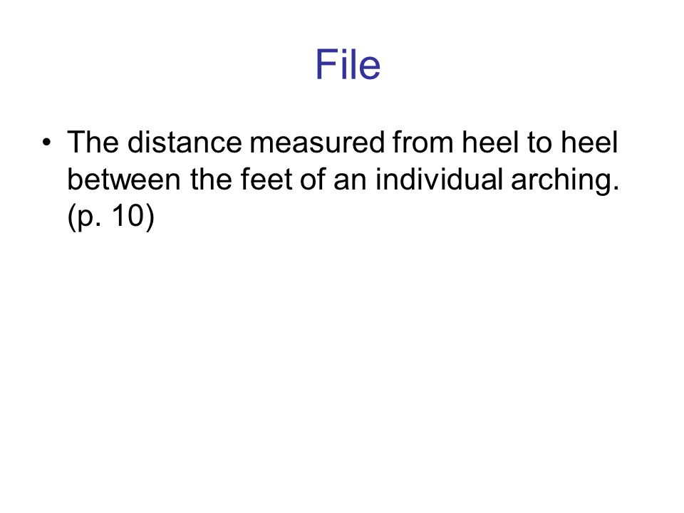 File The distance measured from heel to heel between the feet of an individual arching. (p. 10)