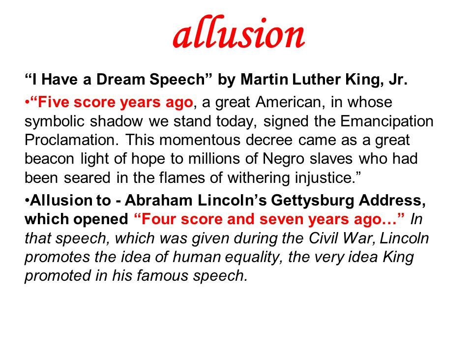"""allusion """"I Have a Dream Speech"""" by Martin Luther King, Jr. """"Five score years ago, a great American, in whose symbolic shadow we stand today, signed t"""