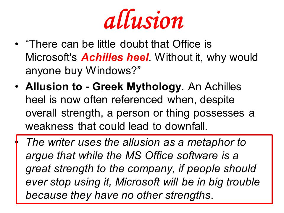 """allusion """"There can be little doubt that Office is Microsoft's Achilles heel. Without it, why would anyone buy Windows?"""" Allusion to - Greek Mythology"""