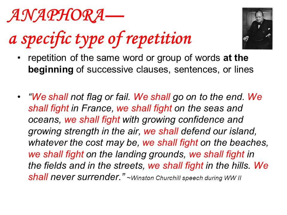 """ANAPHORA— a specific type of repetition repetition of the same word or group of words at the beginning of successive clauses, sentences, or lines """"We"""