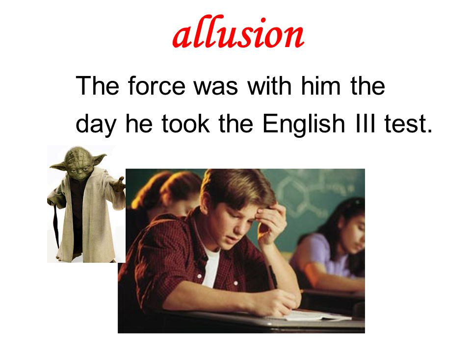allusion The force was with him the day he took the English III test.
