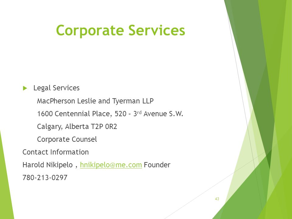 Corporate Services  Legal Services MacPherson Leslie and Tyerman LLP 1600 Centennial Place, 520 – 3 rd Avenue S.W.