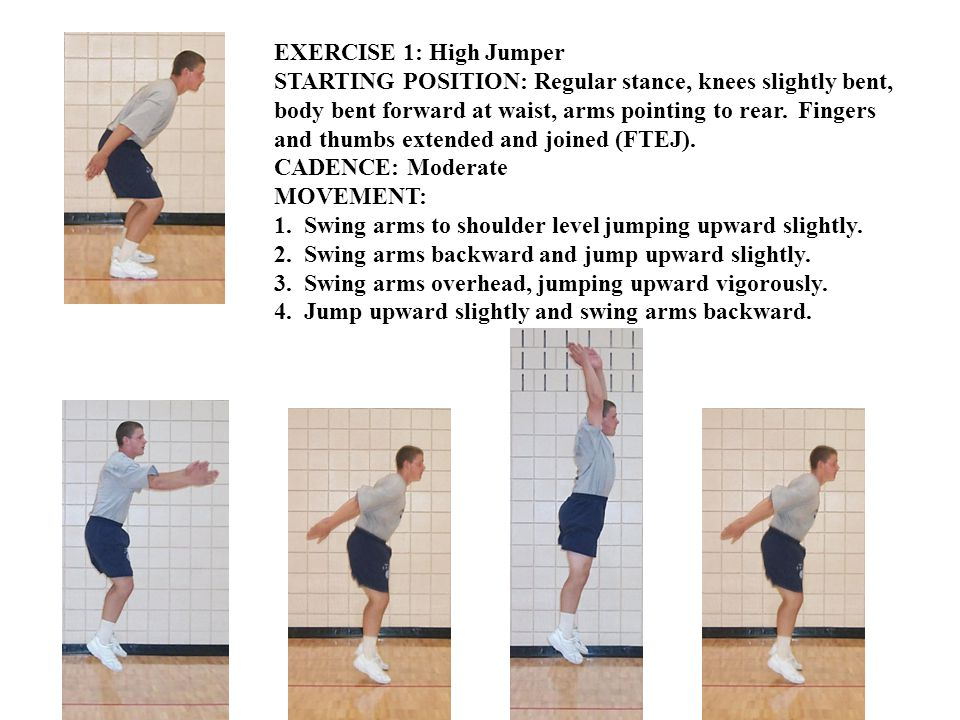 EXERCISE 1: High Jumper STARTING POSITION: Regular stance, knees slightly bent, body bent forward at waist, arms pointing to rear.