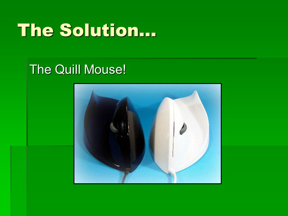 The Solution… The Quill Mouse!