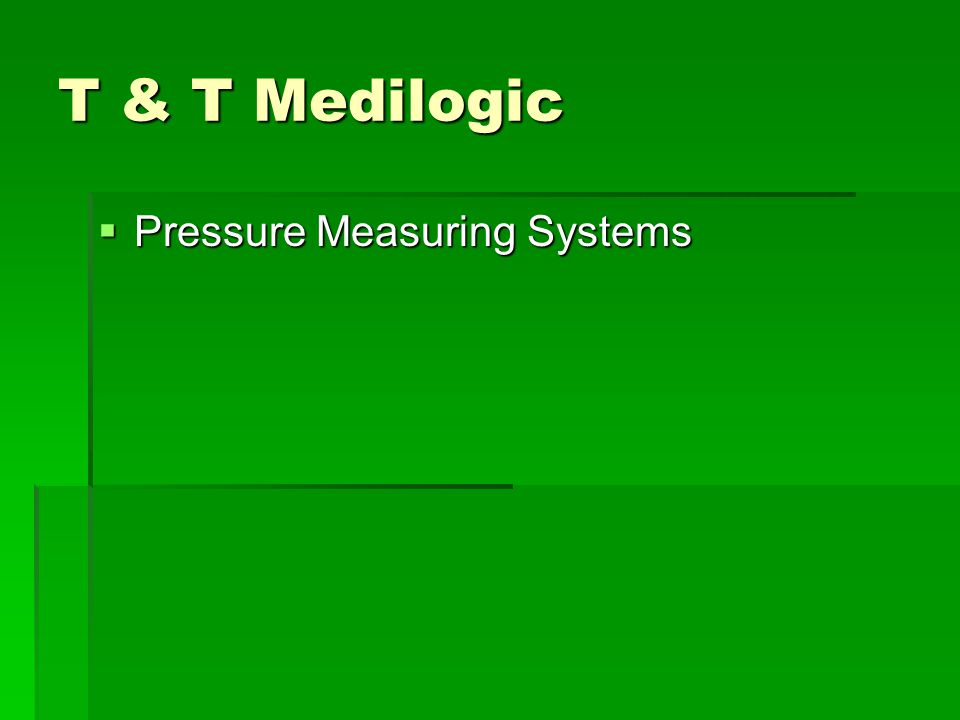 T & T Medilogic  Pressure Measuring Systems