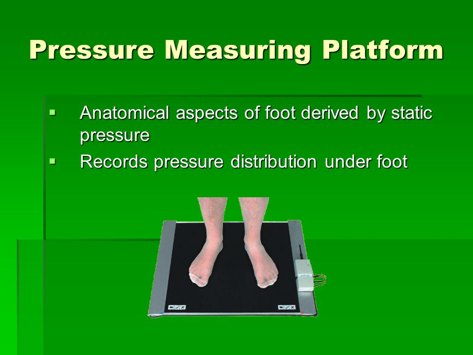 Pressure Measuring Platform  Anatomical aspects of foot derived by static pressure  Records pressure distribution under foot