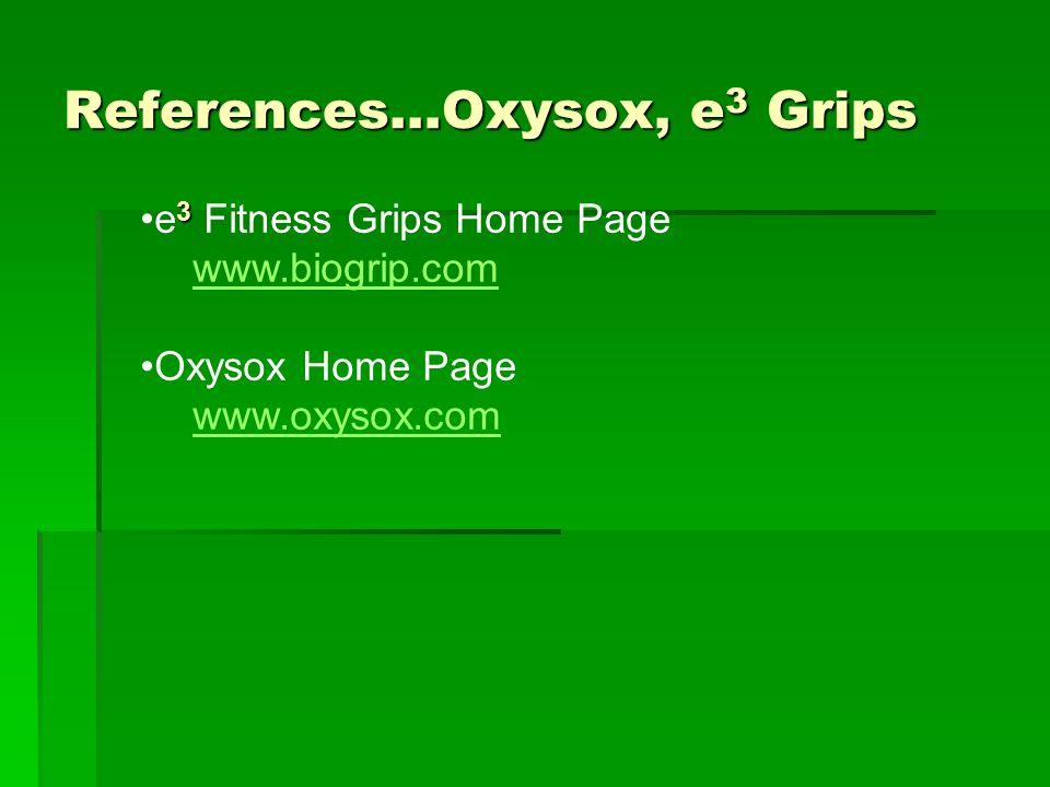 References…Oxysox, e 3 Grips 3e 3 Fitness Grips Home Page www.biogrip.com Oxysox Home Page www.oxysox.com