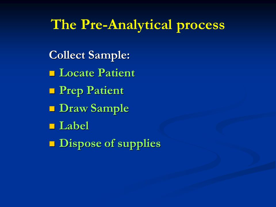 Collect Sample: Locate Patient Locate Patient Prep Patient Prep Patient Draw Sample Draw Sample Label Label Dispose of supplies Dispose of supplies Th