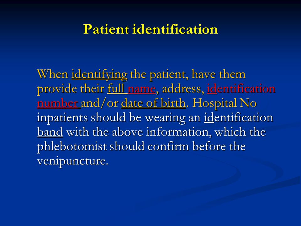 When identifying the patient, have them provide their full name, address, identification number and/or date of birth. Hospital No inpatients should be