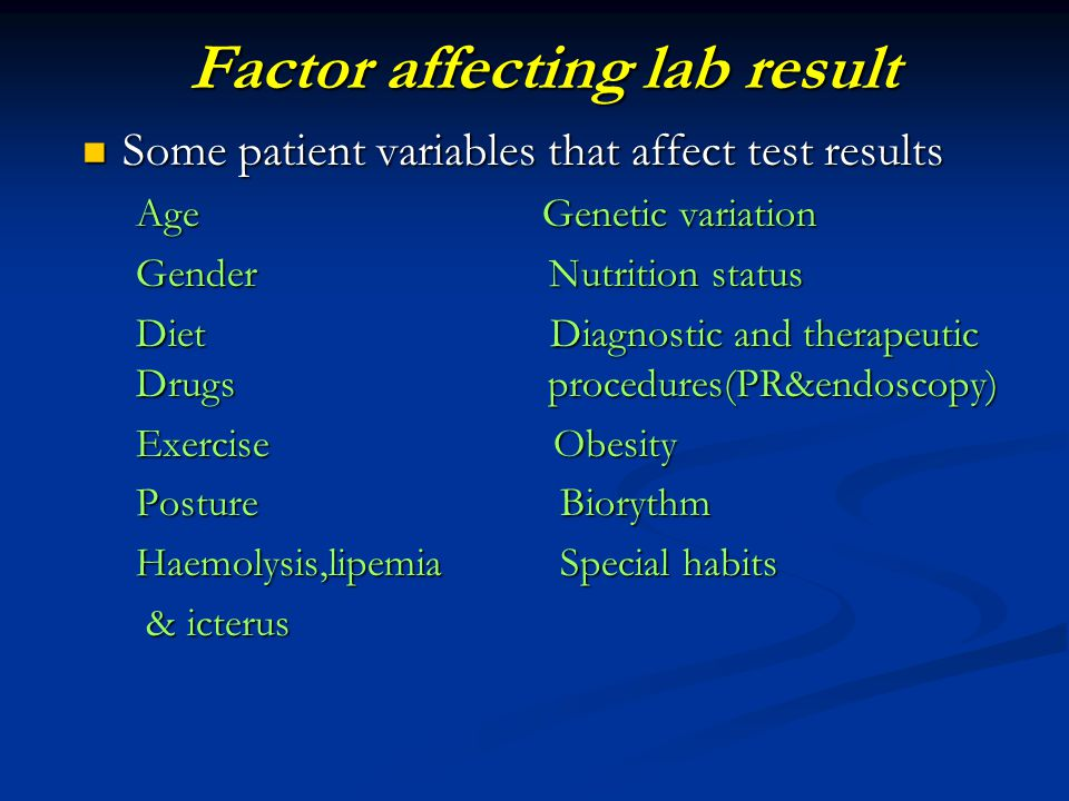 Factor affecting lab result Some patient variables that affect test results Some patient variables that affect test results Age Genetic variation Gend