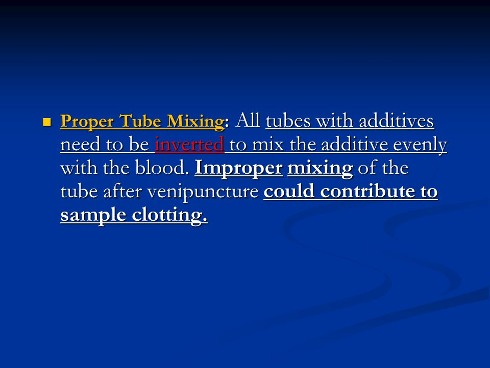Proper Tube Mixing: All tubes with additives need to be inverted to mix the additive evenly with the blood. Improper mixing of the tube after venipunc