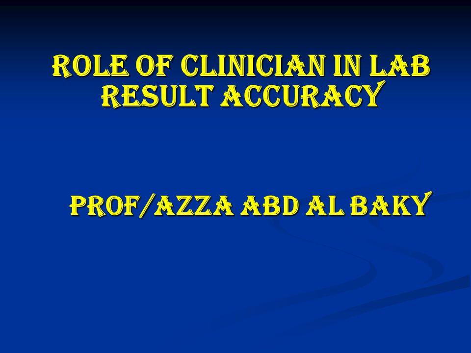 Role of clinician in lab result accuracy Prof/Azza abd al baky