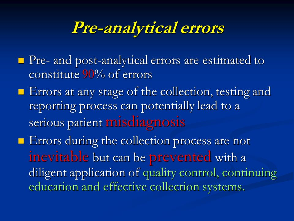 Pre-analytical errors Pre- and post-analytical errors are estimated to constitute 90% of errors Pre- and post-analytical errors are estimated to const