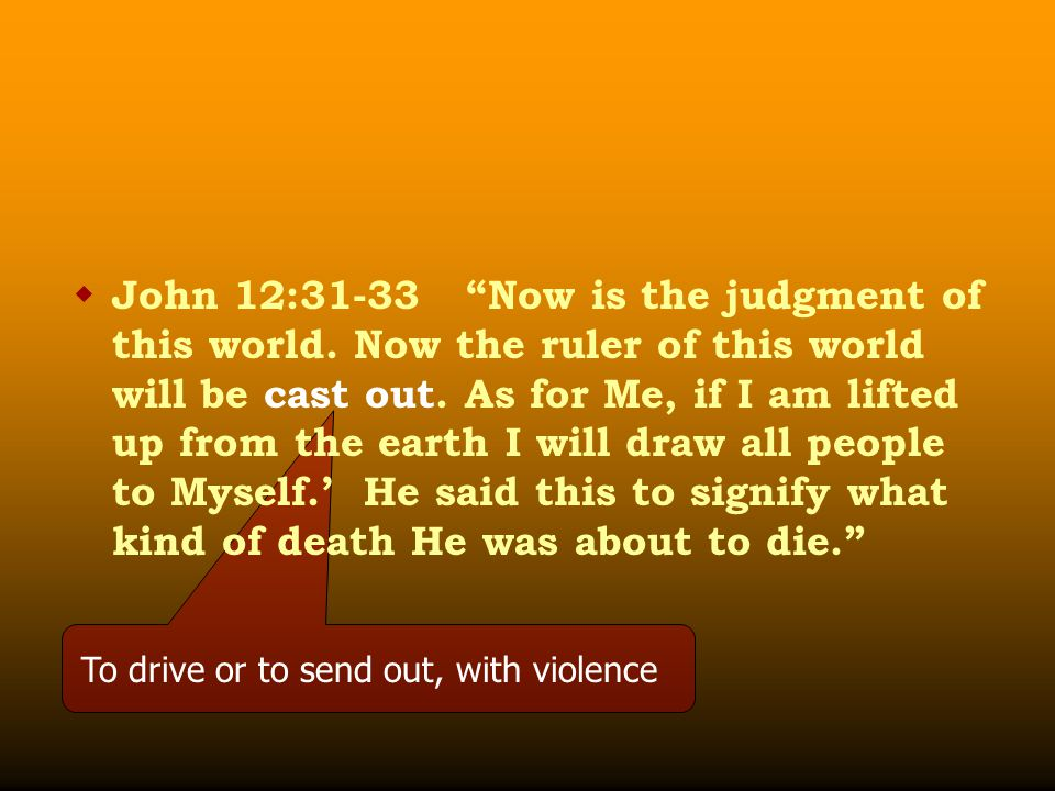  John 12:31-33 Now is the judgment of this world.