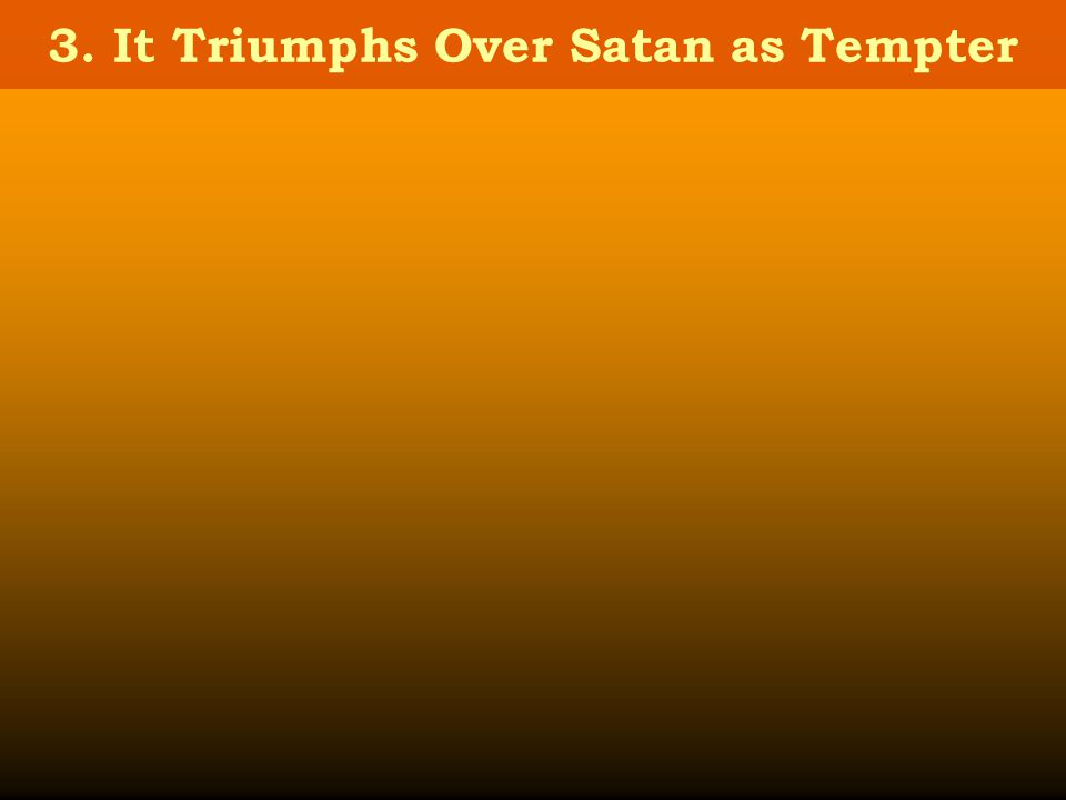 3. It Triumphs Over Satan as Tempter